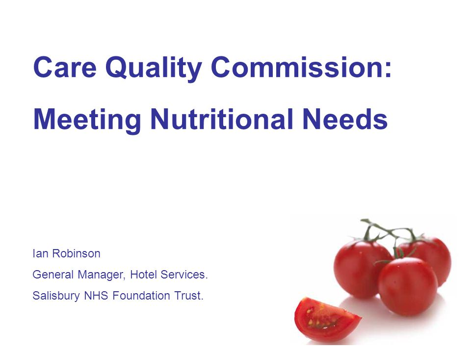 Care Quality Commission: Meeting Nutritional Needs Ian Robinson General Manager, Hotel Services.