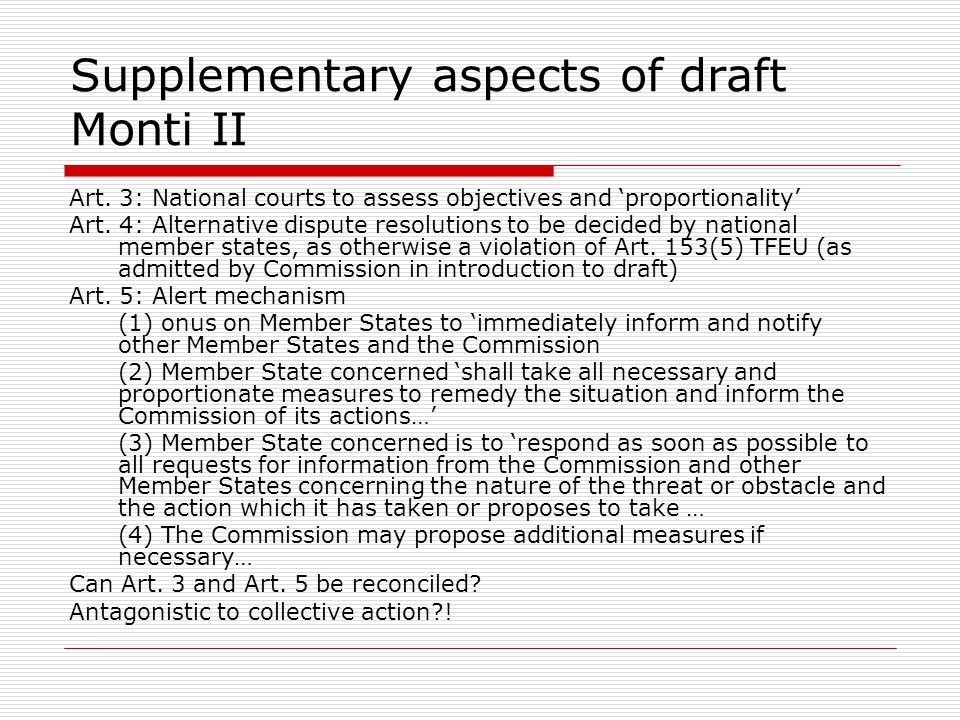 Supplementary aspects of draft Monti II Art. 3: National courts to assess objectives and 'proportionality' Art. 4: Alternative dispute resolutions to
