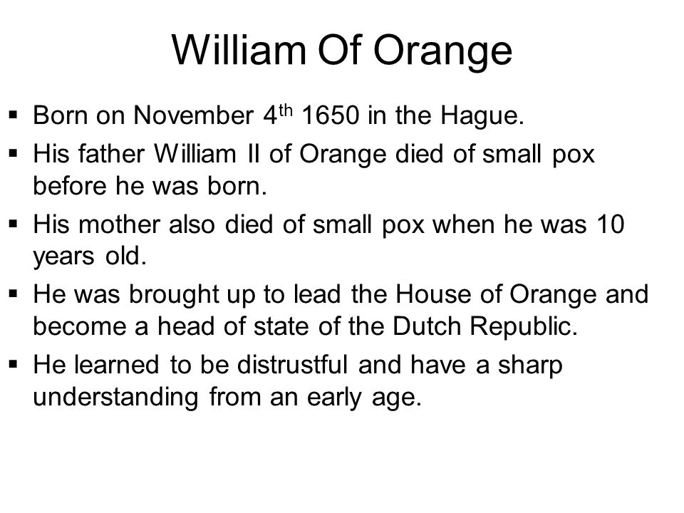 William Of Orange  Born on November 4 th 1650 in the Hague.