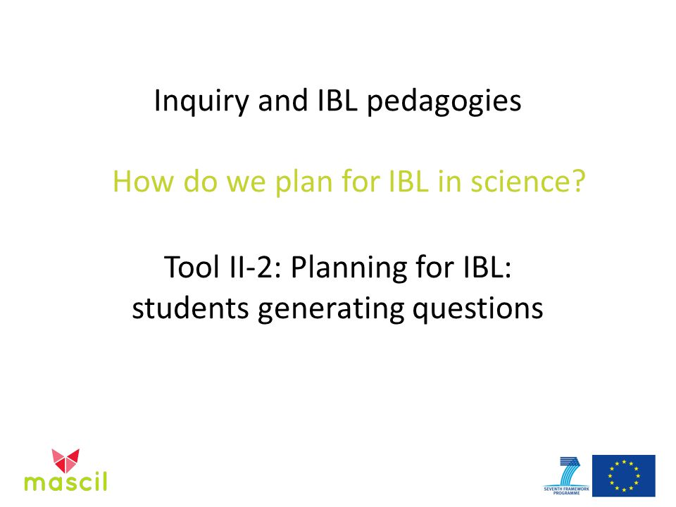 Inquiry and IBL pedagogies How do we plan for IBL in science.