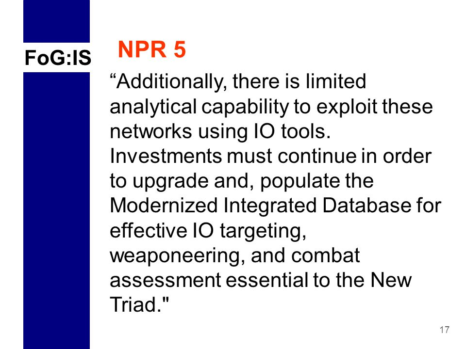 FoG:IS 17 NPR 5 Additionally, there is limited analytical capability to exploit these networks using IO tools.