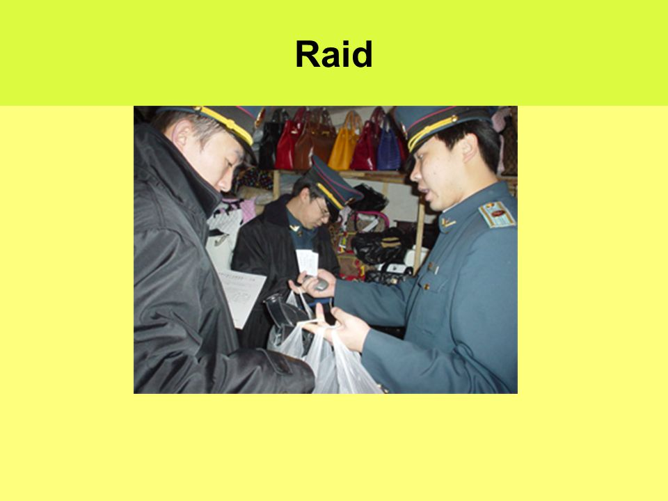 SAIC Evidence File complaint (submissions) through government designated agency Raid Action - may need to conduct pre-raid investigation as goods move quickly Remedies