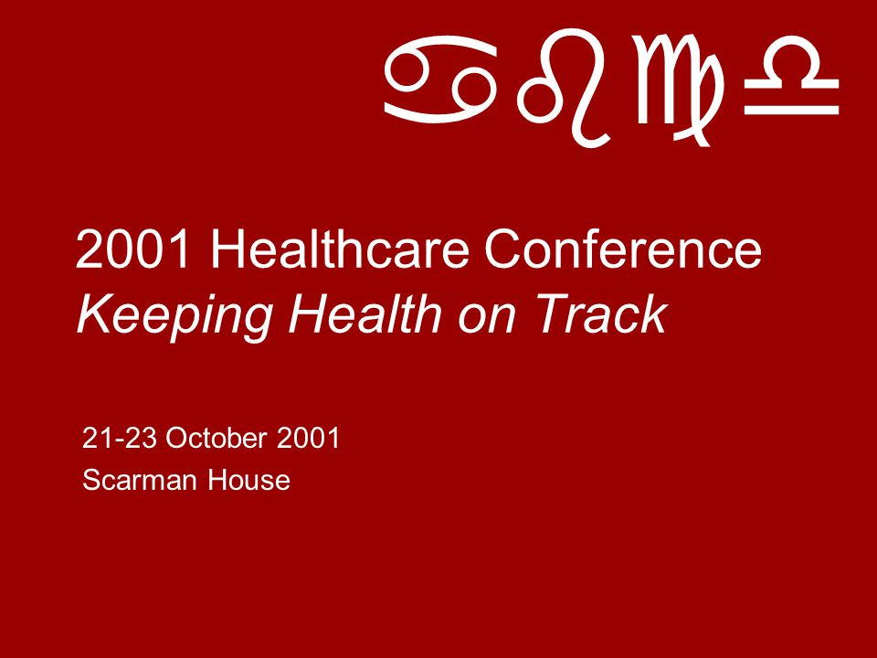 abcd 2001 Healthcare Conference Keeping Health on Track 21-23 October 2001 Scarman House