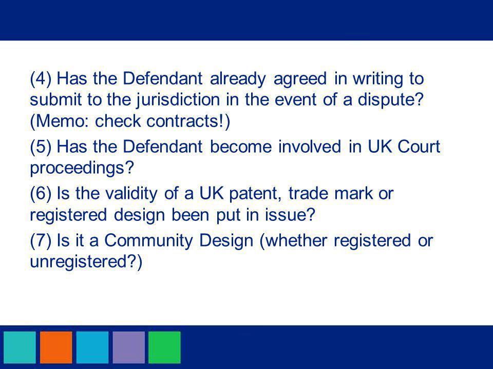(4) Has the Defendant already agreed in writing to submit to the jurisdiction in the event of a dispute? (Memo: check contracts!) (5) Has the Defendan