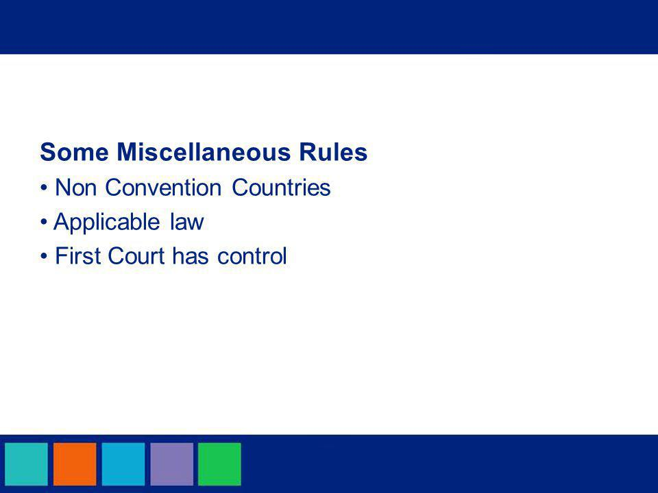 Some Miscellaneous Rules Non Convention Countries Applicable law First Court has control