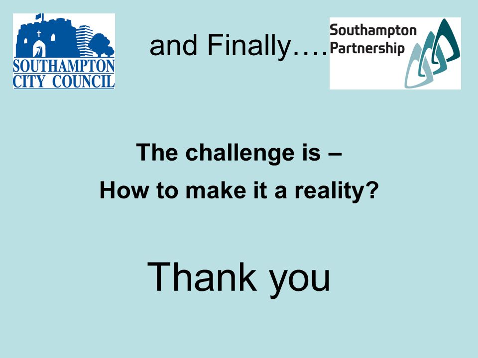 and Finally….. The challenge is – How to make it a reality Thank you