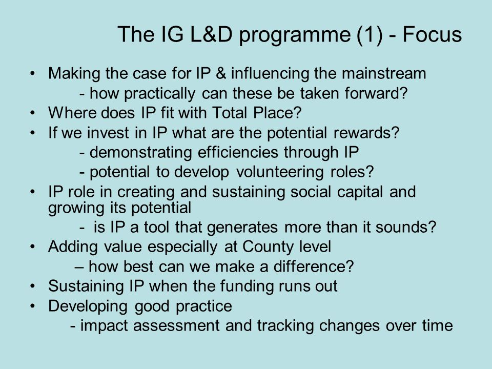 The IG L&D programme (1) - Focus Making the case for IP & influencing the mainstream - how practically can these be taken forward? Where does IP fit w