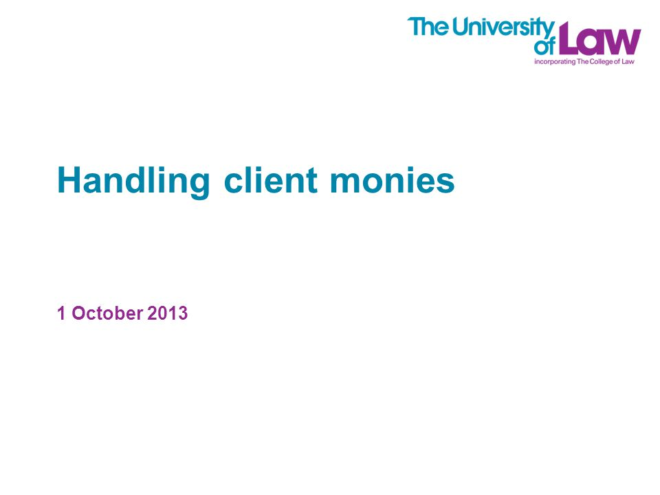 Handling client monies 1 October 2013