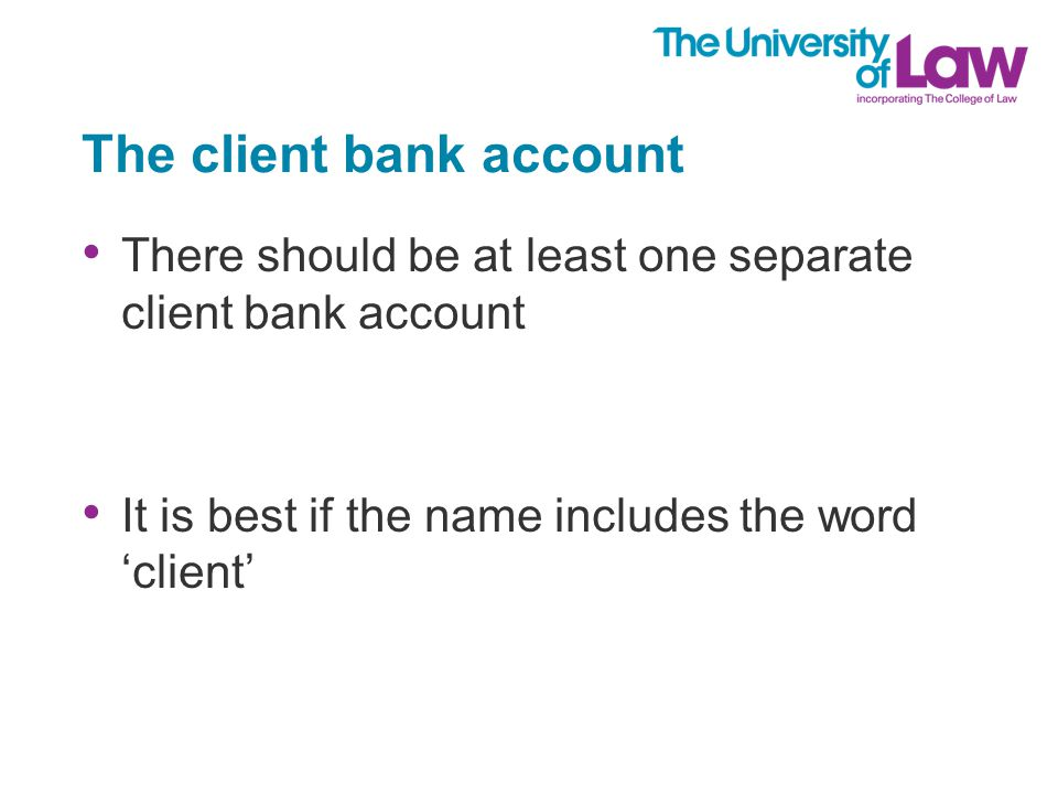 The client bank account There should be at least one separate client bank account It is best if the name includes the word 'client'