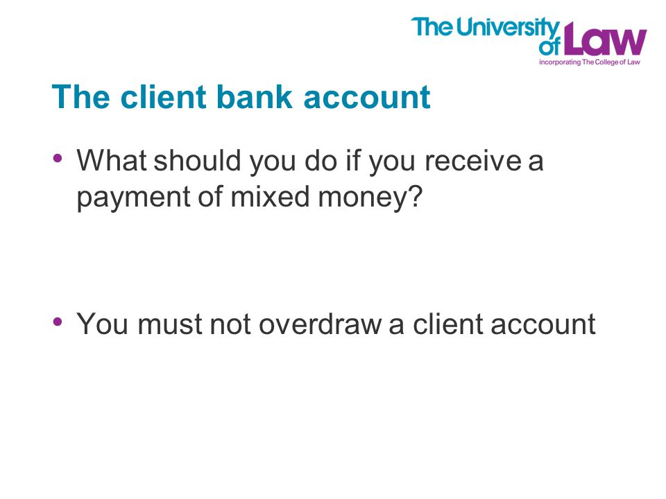 The client bank account What should you do if you receive a payment of mixed money.