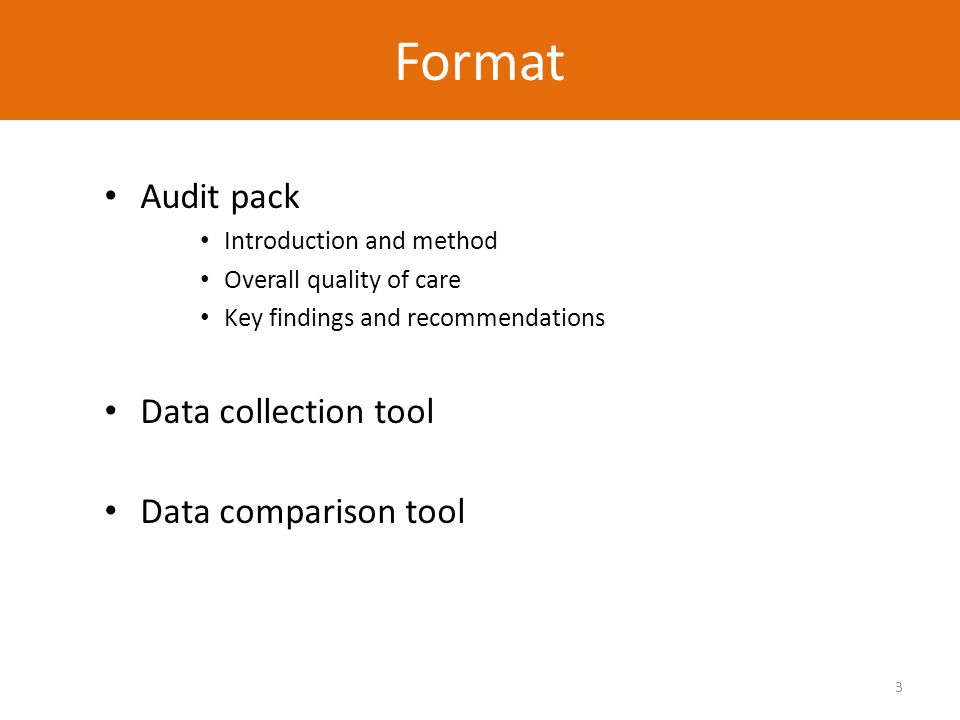 3 Audit pack Introduction and method Overall quality of care Key findings and recommendations Data collection tool Data comparison tool Format