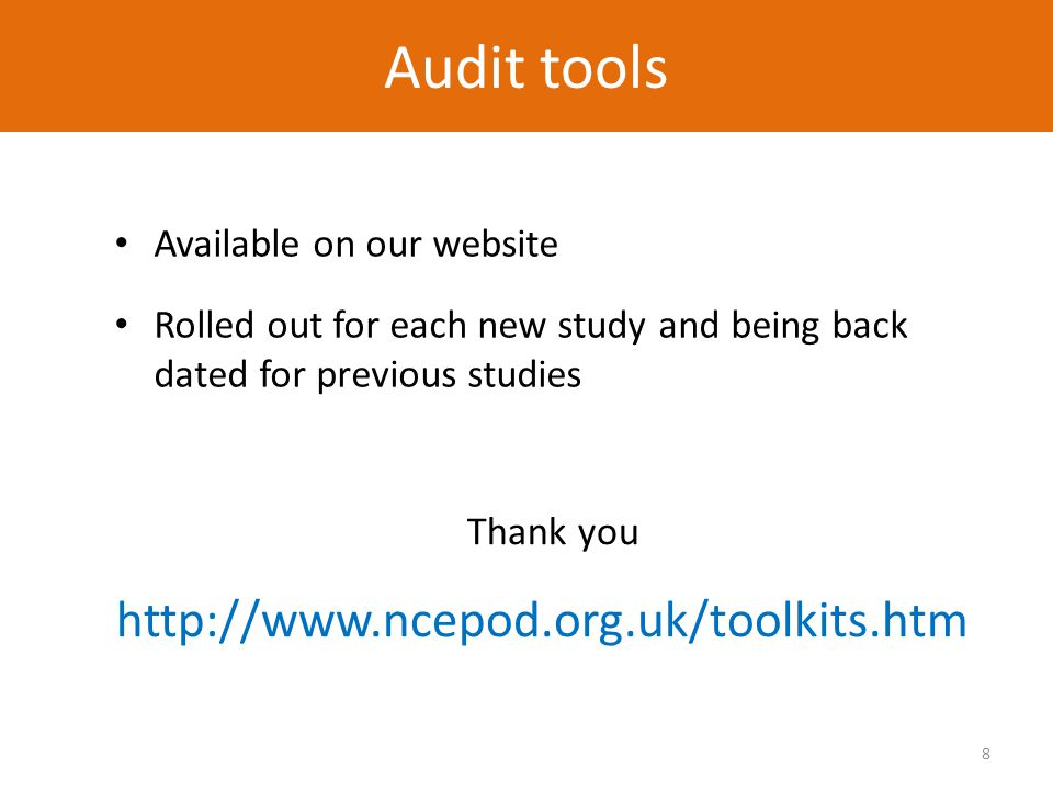 8 Audit tool Available on our website Rolled out for each new study and being back dated for previous studies Audit tools Thank you http://www.ncepod.org.uk/toolkits.htm