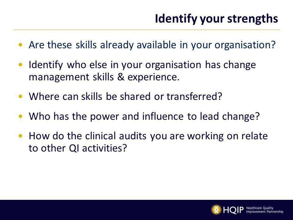 Identify your strengths Are these skills already available in your organisation.