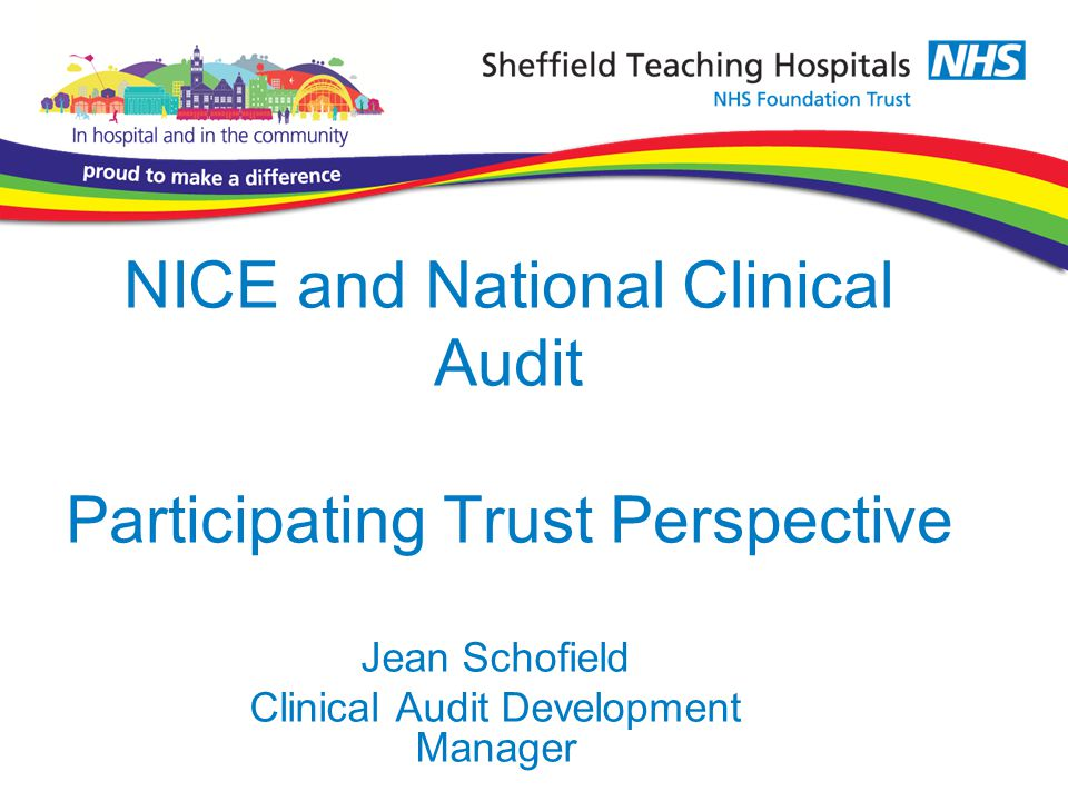NICE and National Clinical Audit Participating Trust Perspective Jean Schofield Clinical Audit Development Manager