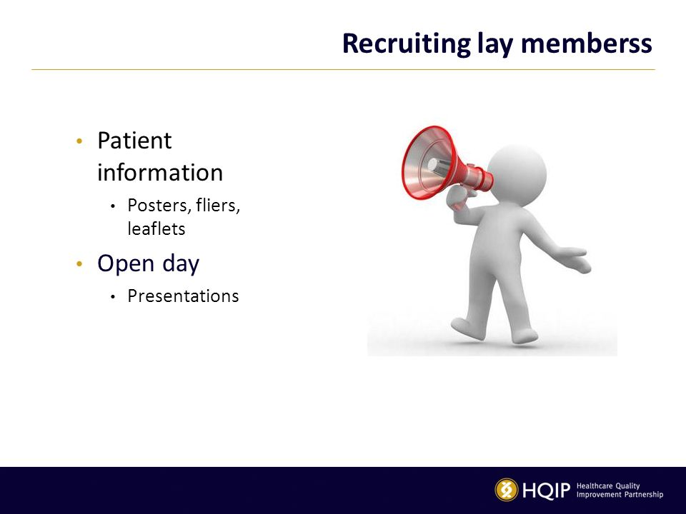 Recruiting lay memberss Patient information Posters, fliers, leaflets Open day Presentations