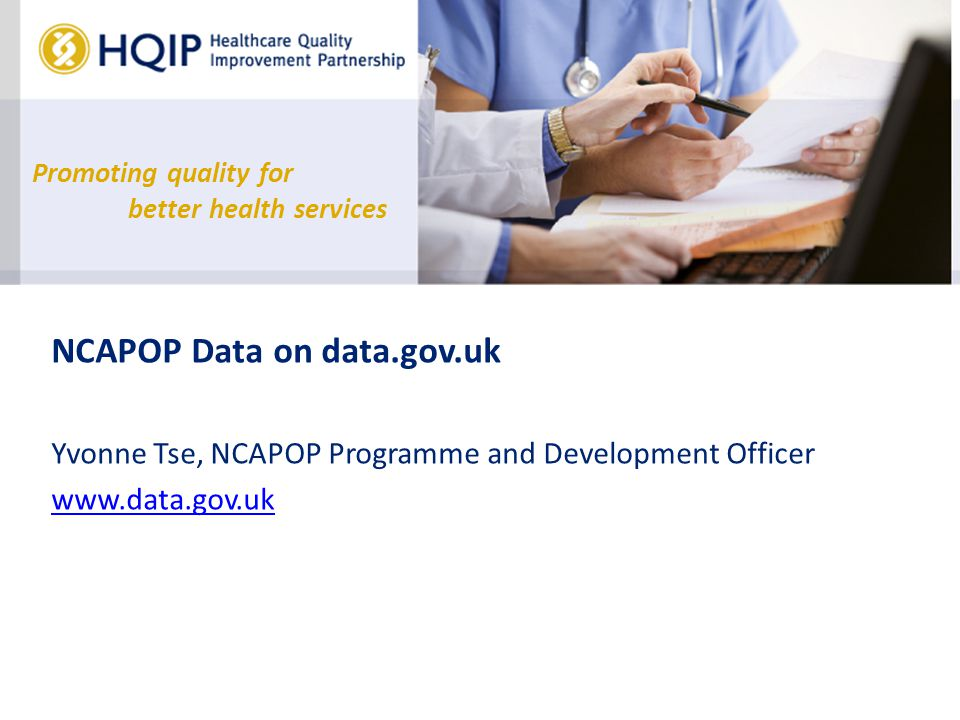 Promoting quality for better health services NCAPOP Data on data.gov.uk Yvonne Tse, NCAPOP Programme and Development Officer www.data.gov.uk