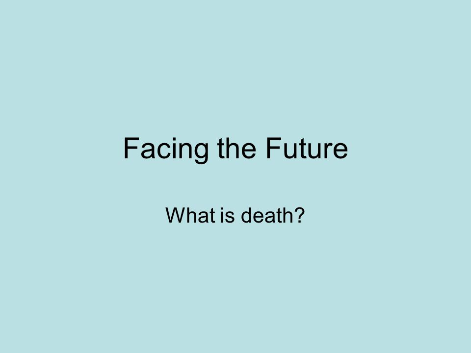 Facing the Future What is death
