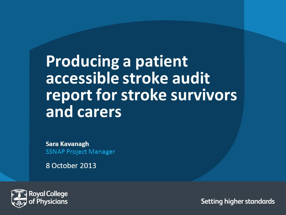 8 October 2013 Sara Kavanagh SSNAP Project Manager Producing a patient accessible stroke audit report for stroke survivors and carers