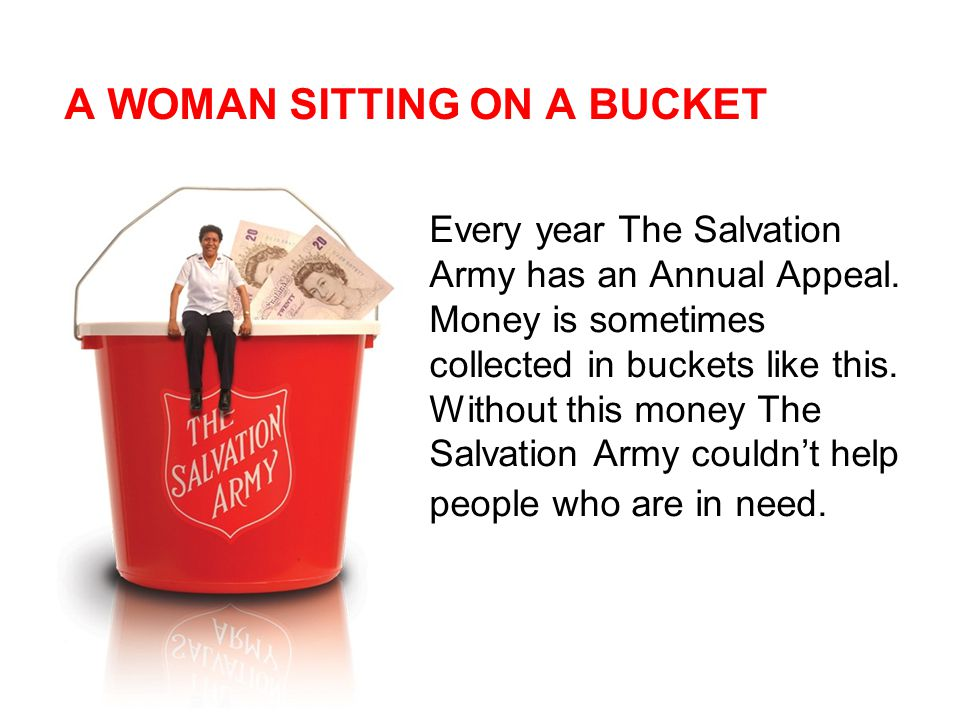 A WOMAN SITTING ON A BUCKET Every year The Salvation Army has an Annual Appeal.