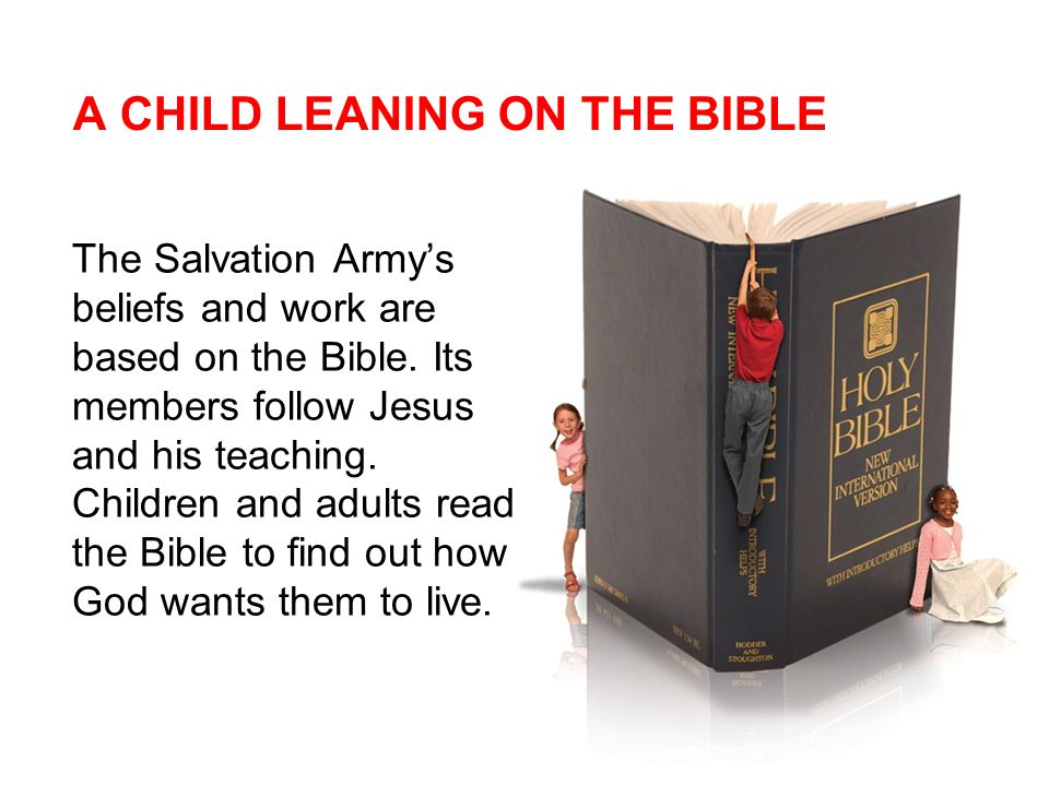 A CHILD LEANING ON THE BIBLE The Salvation Army's beliefs and work are based on the Bible.