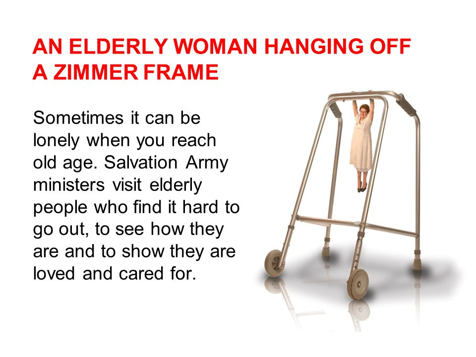 AN ELDERLY WOMAN HANGING OFF A ZIMMER FRAME Sometimes it can be lonely when you reach old age.