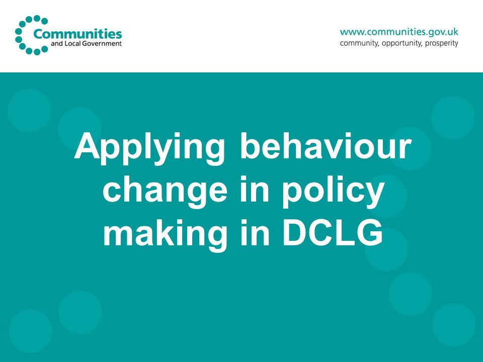 Applying behaviour change in policy making in DCLG