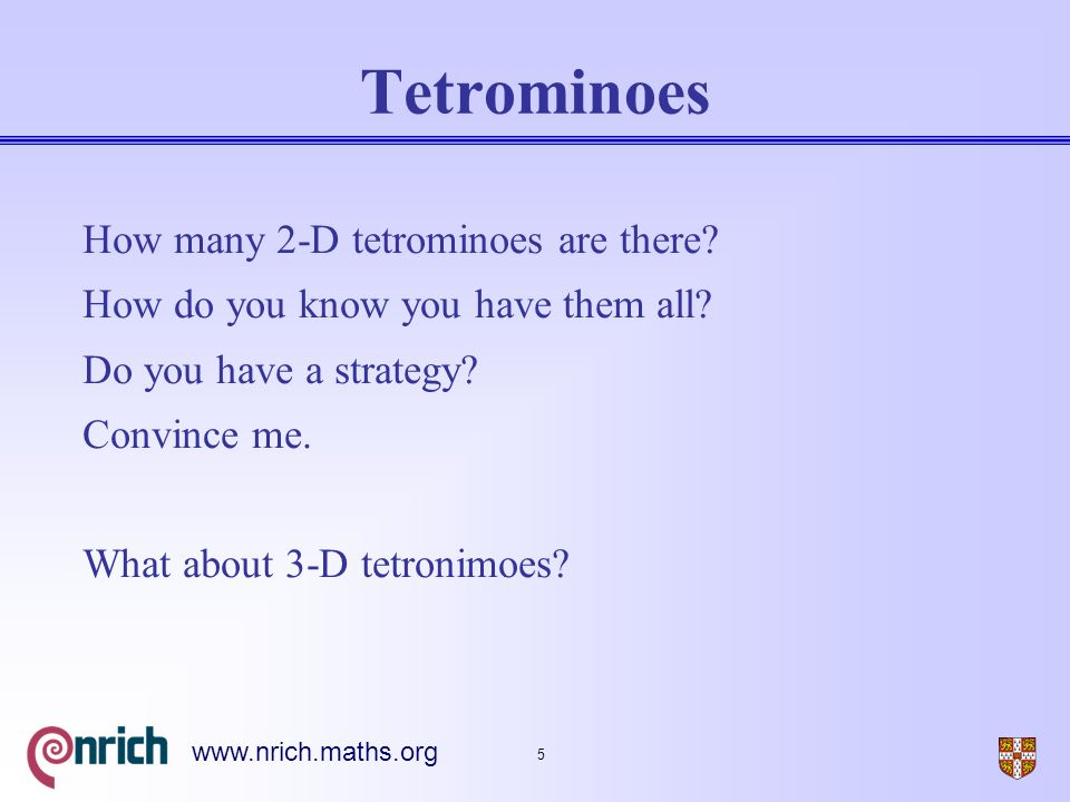 5 www.nrich.maths.org Tetrominoes How many 2-D tetrominoes are there.