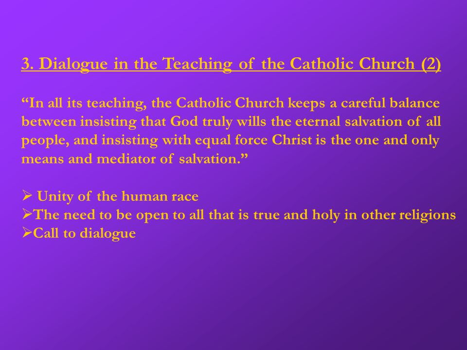 """3. Dialogue in the Teaching of the Catholic Church (2) """"In all its teaching, the Catholic Church keeps a careful balance between insisting that God tr"""