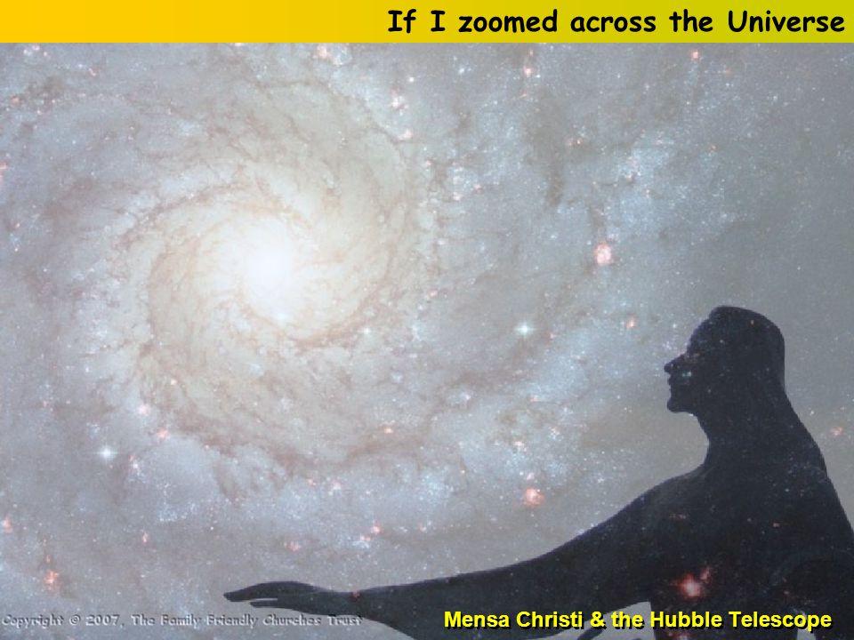 Mensa Christi & the Hubble Telescope If I zoomed across the Universe