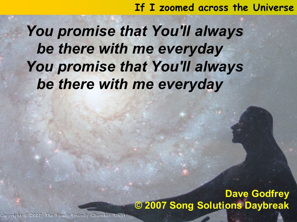 You promise that You ll always be there with me everyday Dave Godfrey © 2007 Song Solutions Daybreak If I zoomed across the Universe