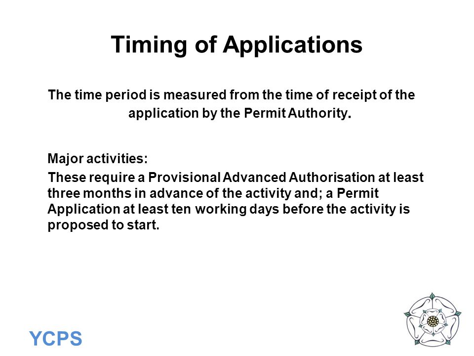 YCPS Timing of Applications The time period is measured from the time of receipt of the application by the Permit Authority. Major activities: These r