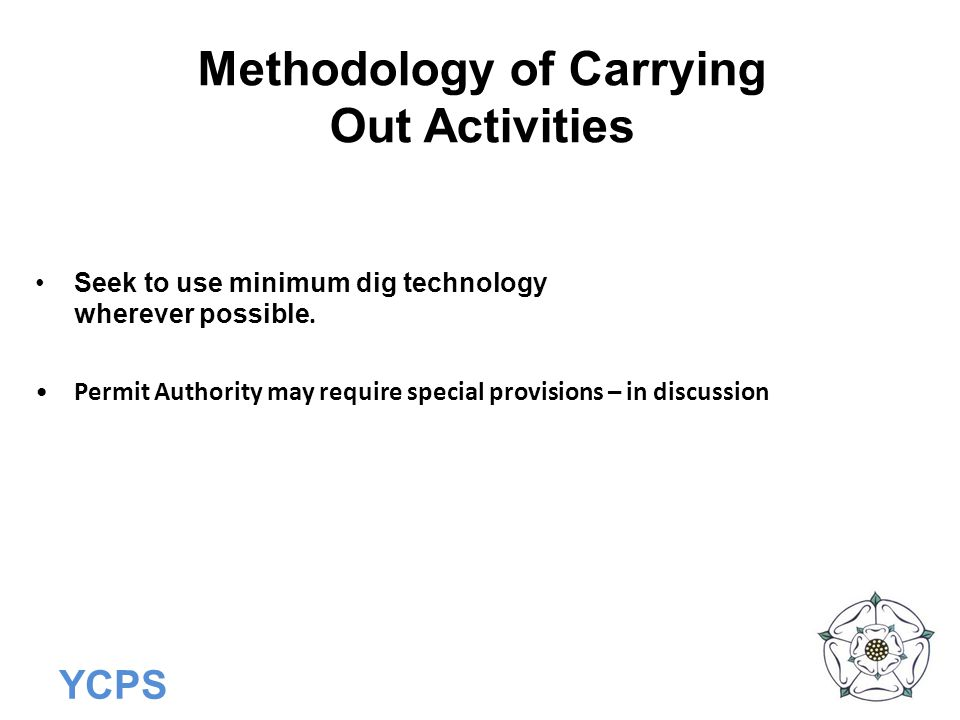 YCPS Methodology of Carrying Out Activities Seek to use minimum dig technology wherever possible. Permit Authority may require special provisions – in