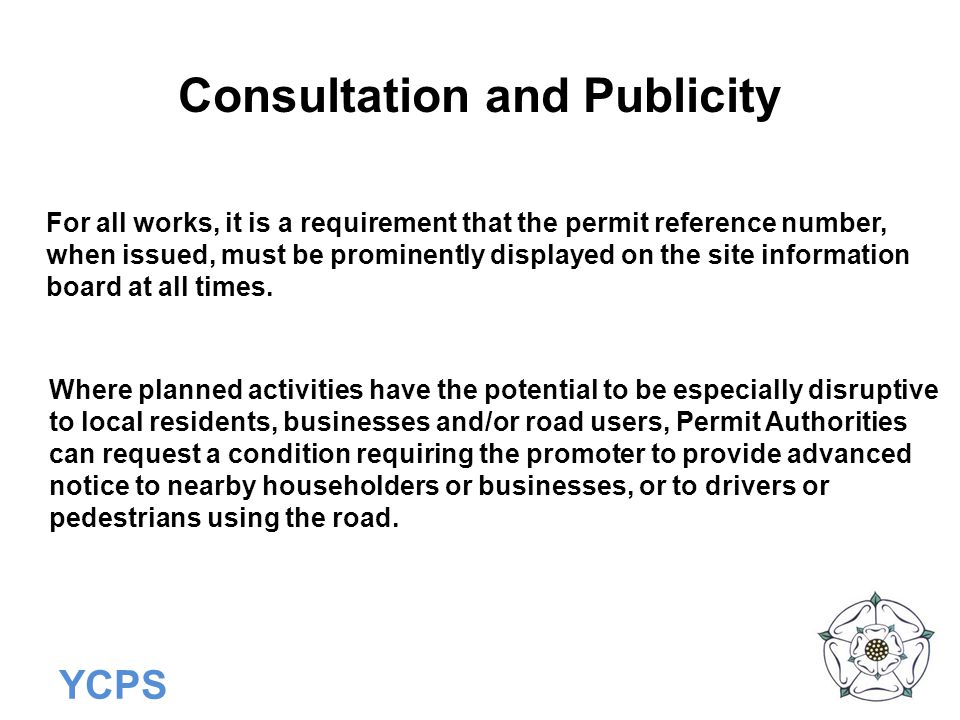 YCPS Consultation and Publicity For all works, it is a requirement that the permit reference number, when issued, must be prominently displayed on the