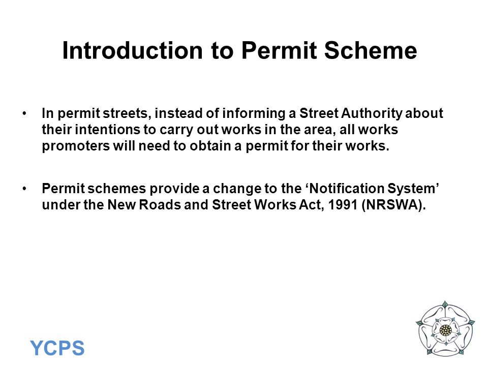 YCPS Scheme Purpose and Objectives To enable improved LA coordination and control of works on highway.