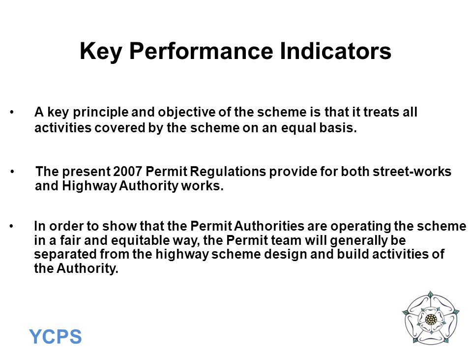 YCPS Key Performance Indicators A key principle and objective of the scheme is that it treats all activities covered by the scheme on an equal basis.