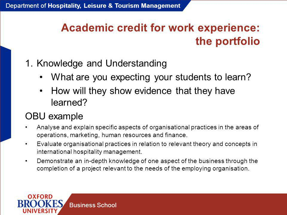 Department of Hospitality, Leisure & Tourism Management Business School Academic credit for work experience: the portfolio 1.Knowledge and Understanding What are you expecting your students to learn.