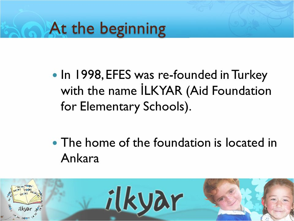 Vision, mission, objectives and goals Vision Not to leave any village school or Y İ BO (nick for the elementary level boarding school) unvisited by İ LKYAR.