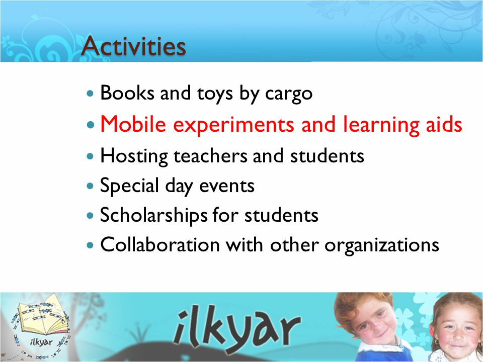 Activities Books and toys by cargo Mobile experiments and learning aids Hosting teachers and students Special day events Scholarships for students Collaboration with other organizations