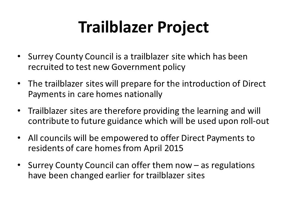 Trailblazer Project Surrey County Council is a trailblazer site which has been recruited to test new Government policy The trailblazer sites will prep