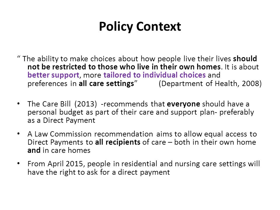 """Policy Context """" The ability to make choices about how people live their lives should not be restricted to those who live in their own homes. It is ab"""