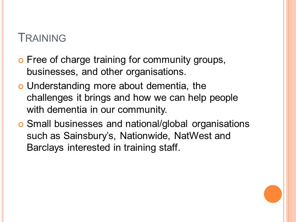 T RAINING Free of charge training for community groups, businesses, and other organisations.