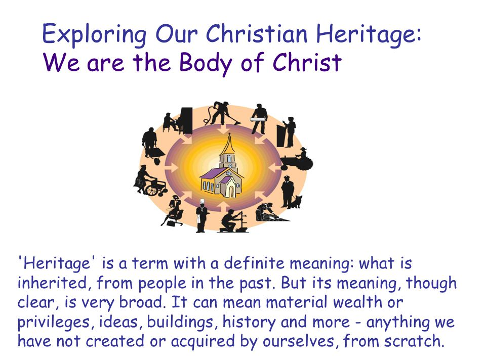 Heritage is a term with a definite meaning: what is inherited, from people in the past.