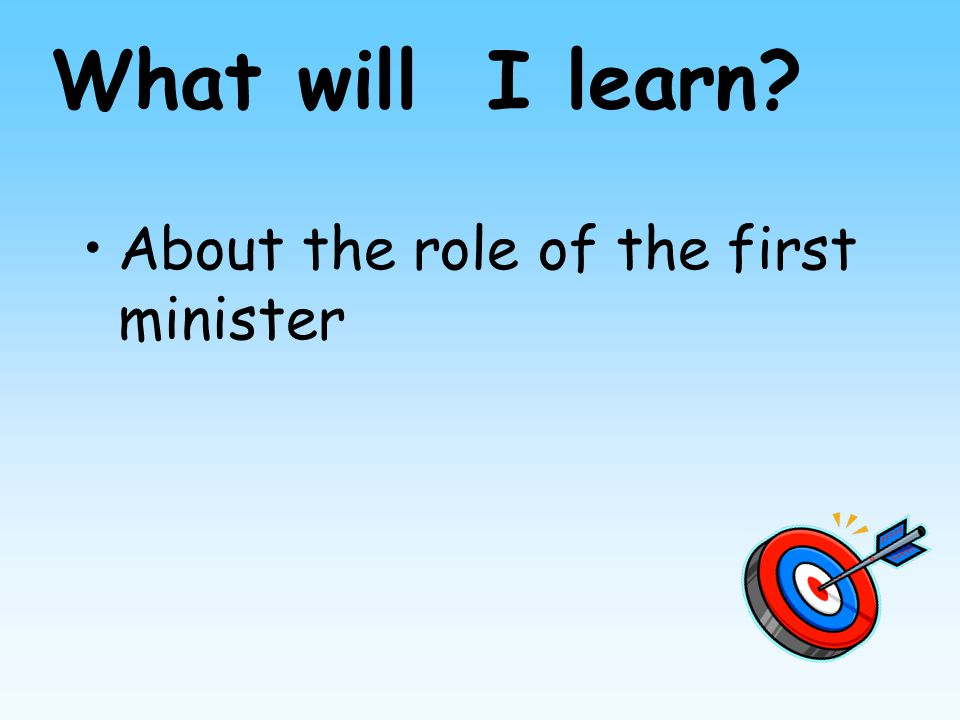 About the role of the first minister What will I learn?