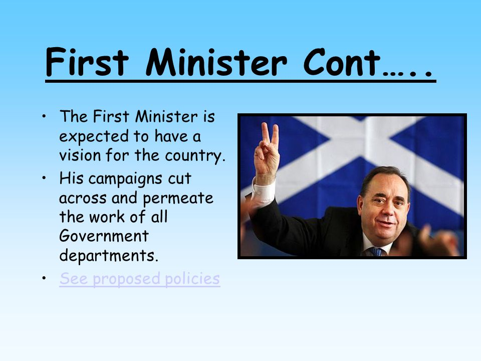 First Minister Cont….. The First Minister is expected to have a vision for the country.