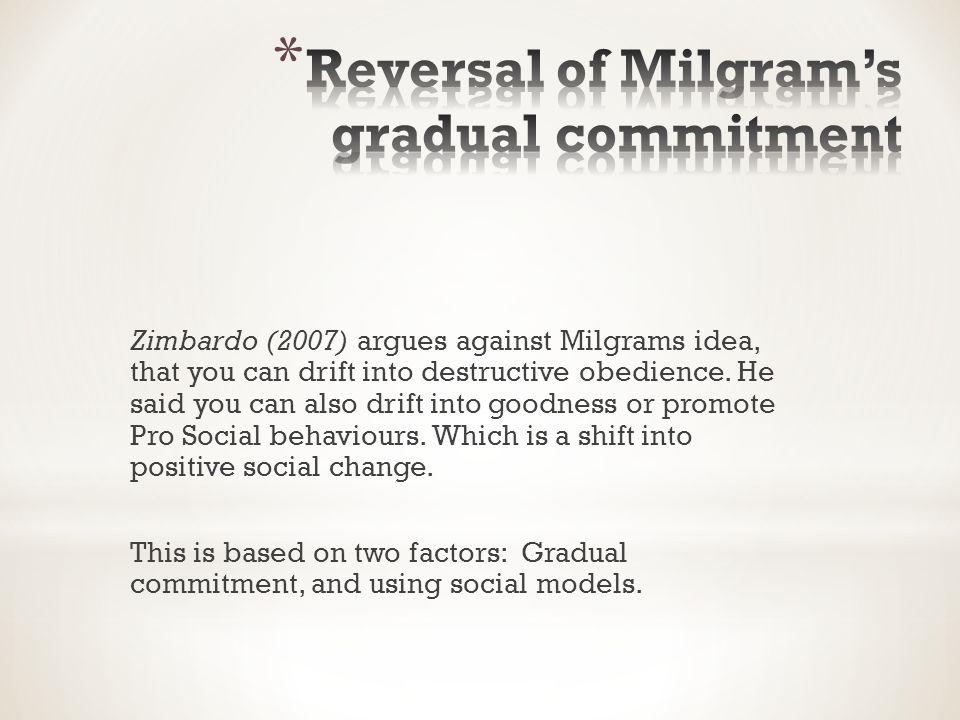 Zimbardo (2007) argues against Milgrams idea, that you can drift into destructive obedience.