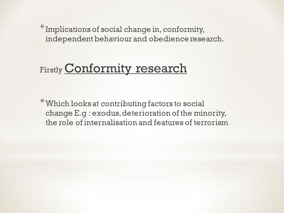 * Implications of social change in, conformity, independent behaviour and obedience research.