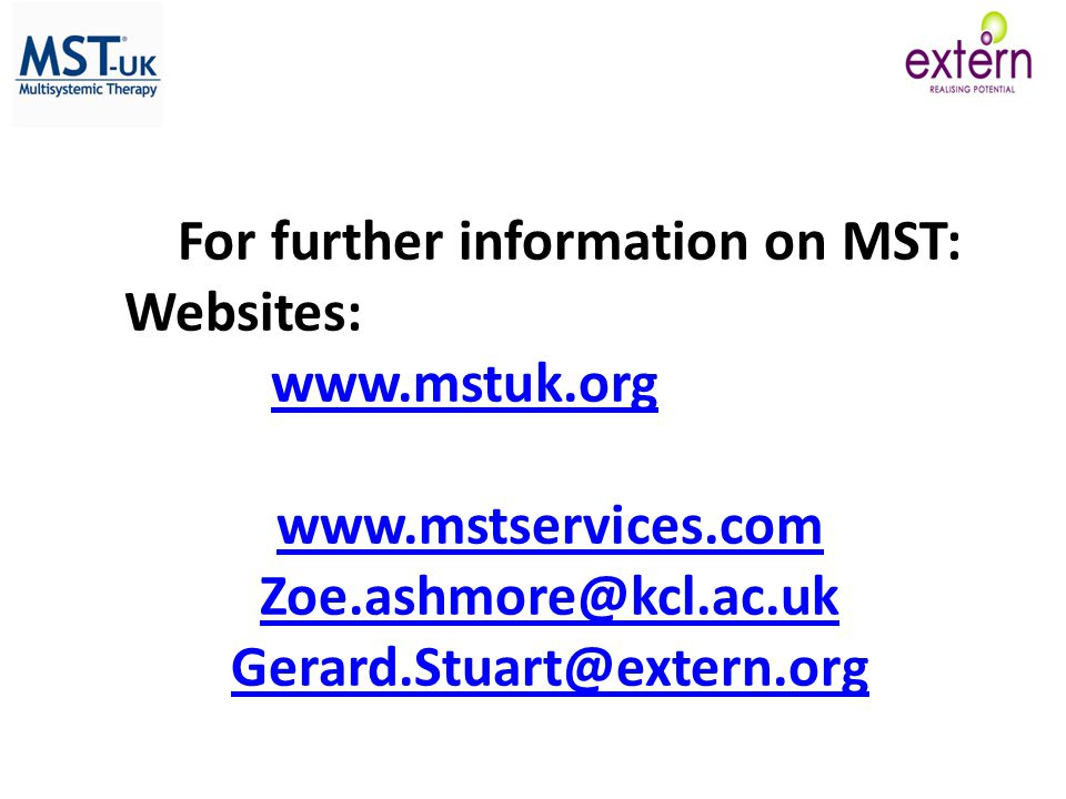For further information on MST: Websites: www.mstuk.org www.mstservices.com Zoe.ashmore@kcl.ac.uk Gerard.Stuart@extern.org