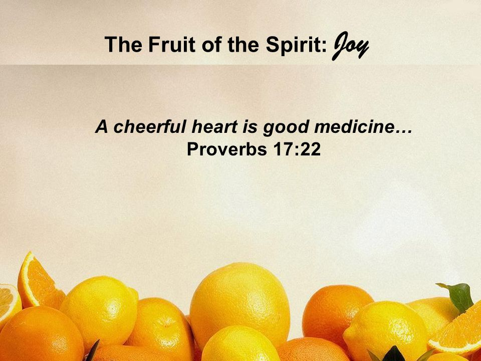 A cheerful heart is good medicine… Proverbs 17:22