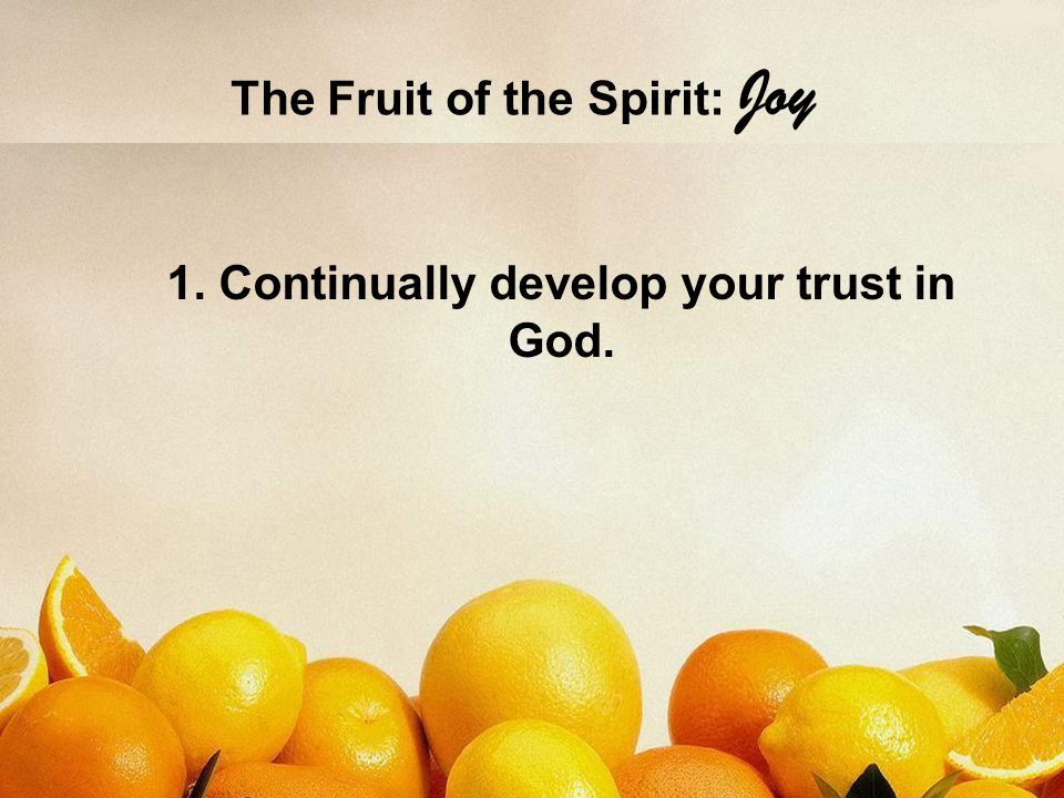 The Fruit of the Spirit: Joy 2. Develop an attitude of gratitude.