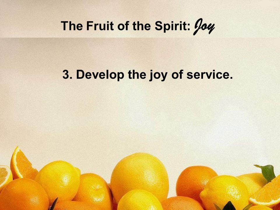 The Fruit of the Spirit: Joy 4. Develop the joy of sharing Jesus.